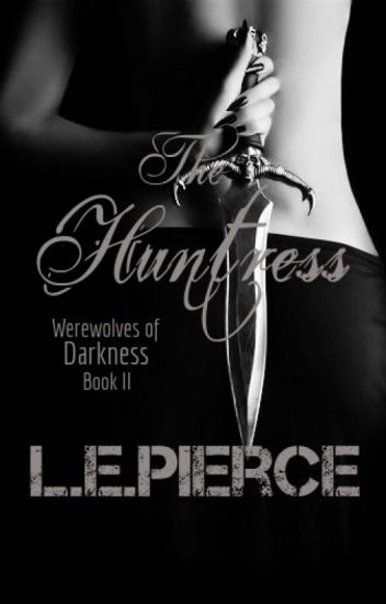 The Huntress: Werewolves Of Darkness Book Two
