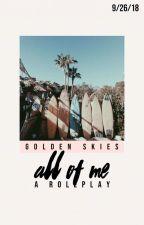ALL OF ME ➭ roleplay by --golden-skies--