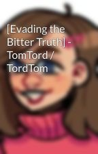 [Evading the Bitter Truth] - TomTord / TordTom by SwearOnMySoul
