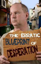 The Erratic Blueprint of Desperation by disp320