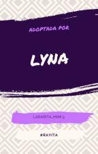 ADOPTADA POR  LYNA| la historia de una lynatica by manihouse