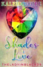 Kaleidoscope: Shades of Love by TheLadyInBlack09