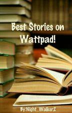 Best Stories on Wattpad! by Night_Walker2