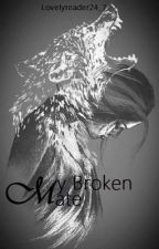 My broken mate (Major construction and relaunch) by lovelyreader24_7