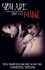 You Are Mine[B1✅][EDITING B2] by ForeverElvis