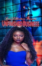 Unfinished Business  by BriTheWriterr