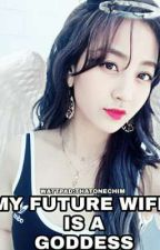 👼🏻MY FUTURE WIFE IS A GODDESS👼🏻(Jihyo fanfic) by Thatonechim