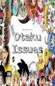 Otaku Issues by lilithreborn