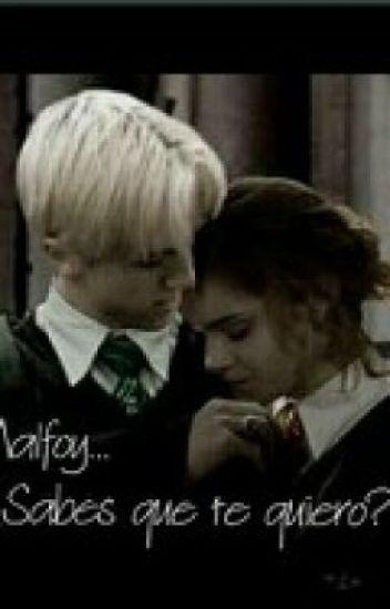 Malfoy, ¿sabes que te quiero?