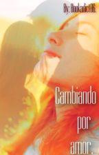 Cambiando por amor. by PerlaFrias06