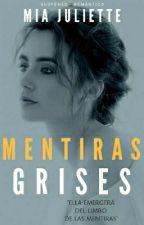Mentiras Grises ✔️ by MiaJuliette_7