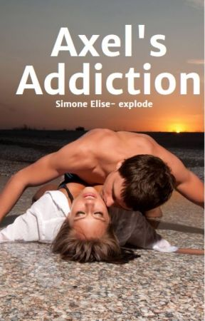 Axel's Addiction by Explode