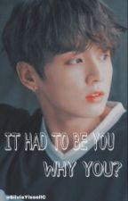 It Had To Be You, Why You? | J. JungKook  by SilviaYissellC