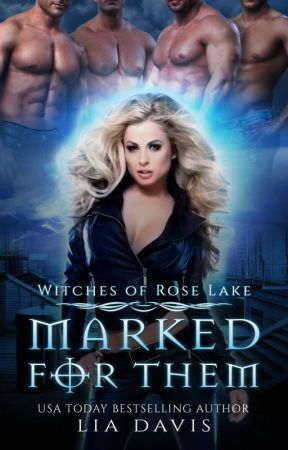 Marked for Them (Witches of Rose Lake, Book 1) by LiaDavis4