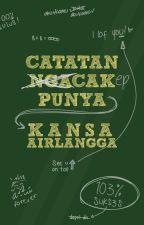 Catatan Ngacak Punya Kansa Airlangga by kannanpan