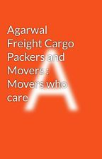Agarwal  Freight Cargo Packers and Movers :  Movers who care by agarwalfreightpac