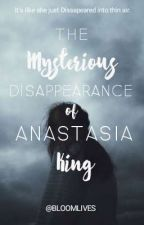 The Mysterious Disappearance of Anastasia King  by bloomlives
