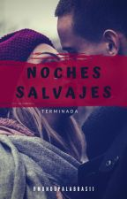 Noches Salvajes (HOT) by xgangox