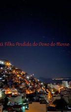 A Filha Perdida Do Dono Do Morro  by TaisaOhara
