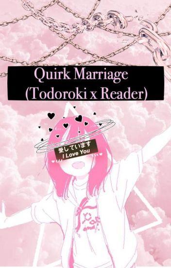 Quirk Marriage ( Reader x Todoroki ) - ⭐braed⭐ - Wattpad