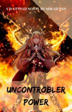 Uncontrobler Power √ by mikailynn