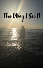 The Way I See It  by Tasiathegreat129