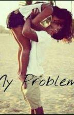 My Problem by noragrey20