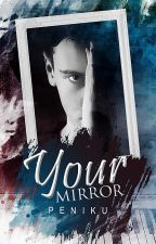 Your Mirror [ coming soon 2019 ] by peniku