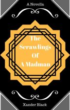 The Scrawlings of a Madman by Xander_Black