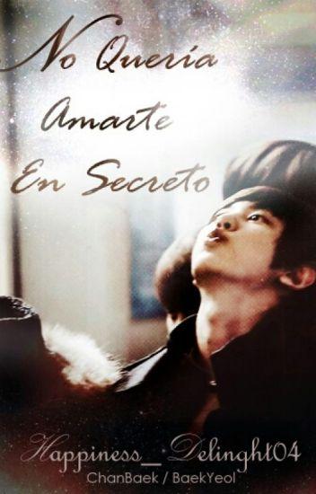 No Quería Amarte En Secreto. [ChanBaek|BaekYeol]