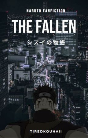 The Fallen | Naruto Fanfiction by Just_Call_Me_Jo