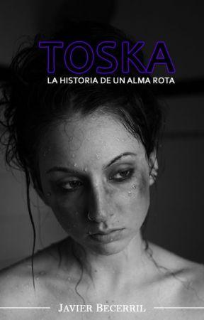 Toska. La historia de un alma rota. (Javier Becerril) by javierbecerrilg