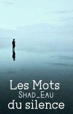 (nouvelle) Les Mots du Silence by Shad_Eau