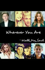 Wherever You Are    ( ON HOLD ) by Niall_My_Soul