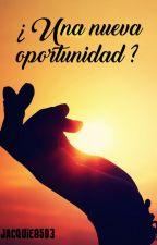¿Una nueva oportunidad? by Jacquie8503