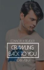 CRAWLING BACK TO YOU ⊳ connor x reader by dicax-asina