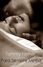 Para Sempre Minha (Livro 3) by TammyKesher