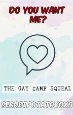 Do You Want Me? *The Gay Camp Sequel* by SecretPotatoxoxo