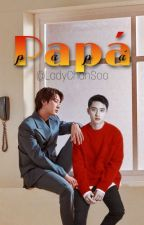 Papá.   [ChanSoo] by LadyChanSoo