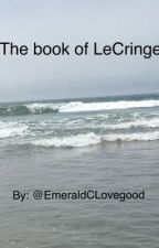 The book of LeCringe (randomness book 12) by EmeraldCLovegood