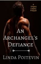 An Archangel's Defiance by LindaPoitevin