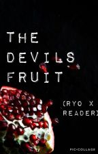The Devils Fruit (Ryo X Reader) by Its_Fate