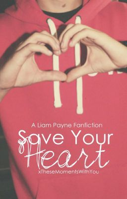 Save Your Heart (Liam Payne fanfiction)