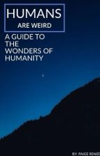 Humans Are Weird: A Guide to the Wonders of Humanity by AzelElrik