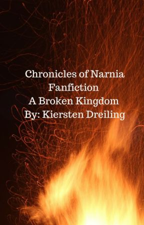 Chronicles of Narnia Fanfiction: A Broken Kingdom by kierstendreiling