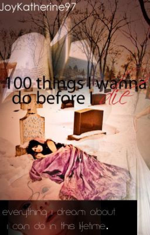 100 THINGS I WANNA DO BEFORE I DIE. by joykatherine97