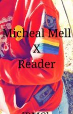 Michael Mell x Reader [BMC] by GUESSWHOSHEERE