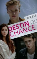 ||+18|| Destin Ou Chance?[AU] by Kat_R17