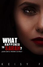 What Happened to Sarah?  |PROXIMAMENTE| by -stupidLove