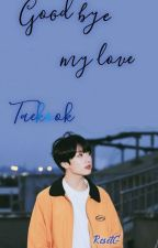 Good bye my love ||Vkook|| ||ThreeShots|| [•Terminada•] by ResetG